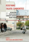 Redefining Theatre CommunitiesInternational Perspectives on Community-Conscious Theatre-Making【電子書籍】