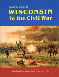 Wisconsin in the Civil WarThe Home Front and the Battle Front, 1861-1865【電子書籍】[ Frank Klement ]