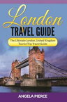 London Travel GuideThe Ultimate London, United Kingdom Tourist Trip Travel Guide【電子書籍】[ Angela Pierce ]