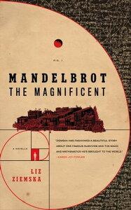 Mandelbrot the MagnificentA Novella【電子書籍】[ Liz Ziemska ]