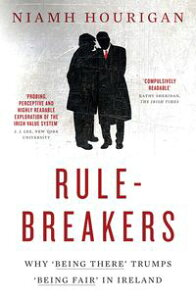 Rule-breakers ? Why 'Being There' Trumps 'Being Fair' in IrelandUncovering Ireland's National Psyche【電子書籍】[ Niamh Hourigan ]