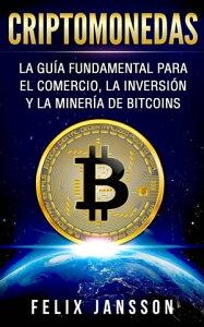Criptomonedas: La Gu?a Fundamental para el Comercio, la Inversi?n y la Miner?a de Bitcoins【電子書籍】[ Felix Jansson ]