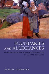 Boundaries and AllegiancesProblems of Justice and Responsibility in Liberal Thought【電子書籍】[ Samuel Scheffler ]