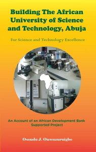Building the African University of Science and Technology (Aust), Abuja For【電子書籍】[ Osondu J. Onwuzuruigbo ]