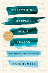 Everything Happens for a ReasonAnd Other Lies I've Loved【電子書籍】[ Kate Bowler ]
