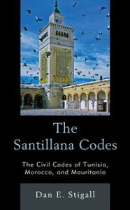 The Santillana CodesThe Civil Codes of Tunisia, Morocco, and Mauritania【電子書籍】[ Dan E. Stigall ]