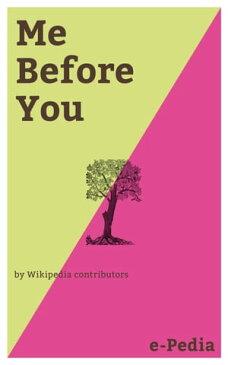 e-Pedia: Me Before YouMe Before You is a romance novel written by Jojo Moyes【電子書籍】[ Wikipedia contributors ]