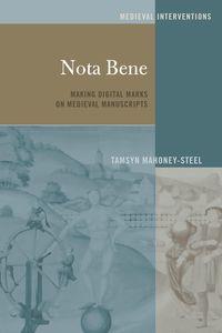 Nota BeneMaking Digital Marks on Medieval Manuscripts【電子書籍】