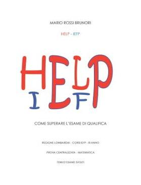 HELP-IEFP - Come superare l'esame di qualifica【電子書籍】[ Mario Rossi Brunori ]