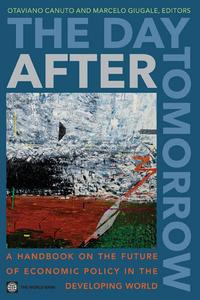 The Day After Tomorrow: A Handbook On The Future Of Economic Policy In The Developing World【電子書籍】[ Otaviano Canuto Marcelo M. Giugale ]