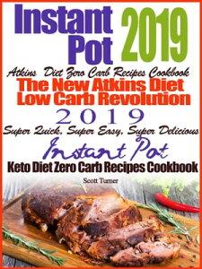 Instant Pot 2019 Atkins Diet Zero Carb Recipes Cookbook The New Atkins Diet Low Carb Revolution 2019 Super Quick, Super Easy, Super Delicious Instant Pot Keto Diet Zero Carb Recipes Cookbook【電子書籍】[ Scott Turner ]
