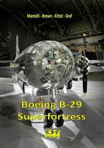 Boeing B-29 Superfortress【電子書籍】[ Mantelli - Brown - Kittel - Graf ]
