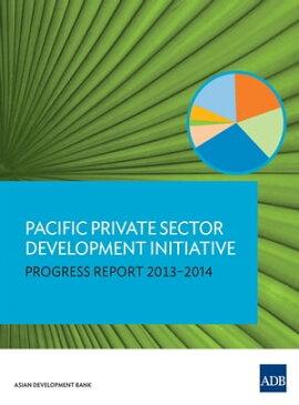 Pacific Private Sector Development InitiativeProgress Report 2013-2014【電子書籍】[ Asian Development Bank ]