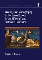 Tree of Jesse Iconography in Northern Europe in the Fifteenth and Sixteenth Centuries【電子書籍】[ Susan L. Green ]