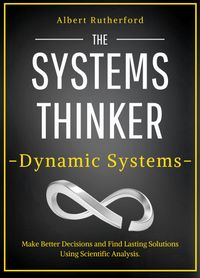Systems Thinking and ChaosSimple Scientific Analysis on How Chaos and Unpredictability【電子書籍】[ Rutherford Albert ]