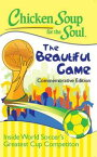 Chicken Soup for the Soul: The Beautiful GameInside World Soccer's Greatest Cup Competition【電子書籍】[ James Griffin ]