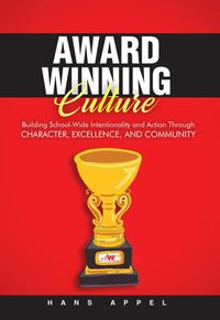 Award Winning CultureBuilding School-Wide Intentionality and Action Through Character, Excellence, and Community【電子書籍】[ Hans Appel ]
