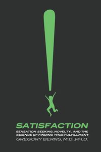 SatisfactionSensation Seeking, Novelty, and the Science of Finding True Fulfillment【電子書籍】[ Gregory Berns ]