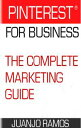 Pinterest for Business. The Complete Marketing Guide【電子書籍】[ Juanjo Ramos ]