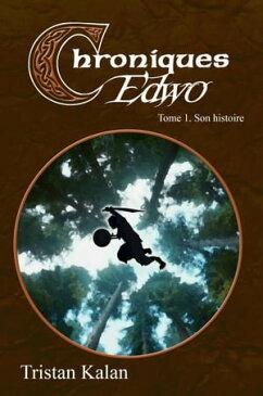 Chroniques EdwoTome 1 - Son histoire【電子書籍】[ Tristan Kalan ]