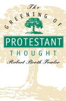 The Greening of Protestant Thought【電子書籍】[ Robert Booth Fowler ]