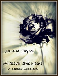 Whatever She Needs: A Daniels Clan Novel【電子書籍】[ Julia N. Hayes ]