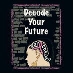 Decode Your Future【電子書籍】[ Donna Cioffi ]