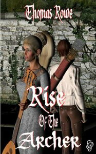 Rise of the Archer【電子書籍】[ Thomas Rowe ]