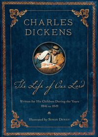 The Life of Our Lord (200th Anniversary Illustrated Edition)Written for His Children During the Years 1846-1849【電子書籍】[ Dickens ]