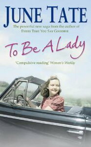 To Be A LadyA compelling 1950s saga of love and ambition【電子書籍】[ June Tate ]