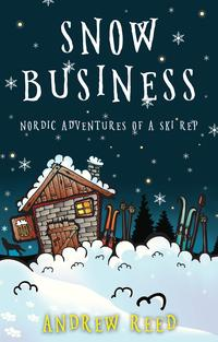 Snow BusinessNordic Adventures of a Ski Rep【電子書籍】[ Andrew Reed ]