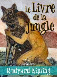 Le Livre de la jungle【電子書籍】[ Rudyard Kipling ]