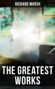 The Greatest Works of Richard MarshThe Beetle, Tom Ossington's Ghost, Crime and the Criminal, The Datchet Diamonds, The Chase of the Ruby, A Duel, The Woman with One Hand, Marvels and Mysteries, Between the Dark and the Daylight…【電子書籍】