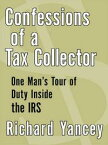 Confessions of a Tax CollectorOne Man's Tour of Duty Inside the IRS【電子書籍】[ Richard Yancey ]
