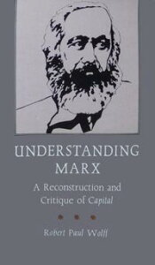 Understanding MarxA Reconstruction and Critique of Capital【電子書籍】[ Robert Paul Wolff ]