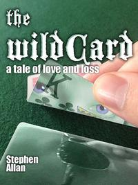 The Wild Card: A Tale of Love and Loss【電子書籍】[ Stephen Allan ]