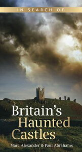 In Search of Britain's Haunted Castles【電子書籍】[ Paul Abrahams ]