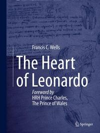 The Heart of LeonardoForeword by HRH Prince Charles, The Prince of Wales【電子書籍】[ Francis Wells ]