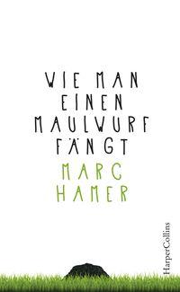 洋書, COMPUTERS & SCIENCE Wie man einen Maulwurf f?ngtEin poetisches Pl?doyer f?r das Leben im Einklang mit der Natur Marc Hamer
