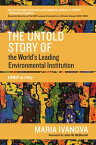 The Untold Story of the World's Leading Environmental Institution UNEP at Fifty【電子書籍】[ Maria Ivanova ]