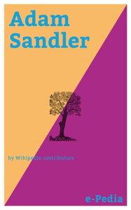 e-Pedia: Adam SandlerAdam Richard Sandler (born September 9, 1966) is an American actor, comedian, screenwriter, film producer, and musician【電子書籍】[ Wikipedia contributors ]