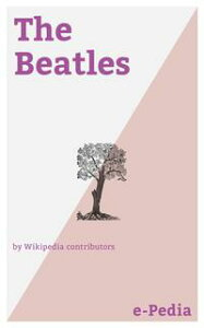 e-Pedia: The BeatlesThe Beatles were an English rock band, formed in Liverpool in 1960【電子書籍】[ Wikipedia contributors ]