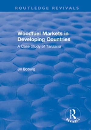 洋書, SOCIAL SCIENCE Woodfuel Markets in Developing Countries: A Case Study of TanzaniaA Case Study of Tanzania Jill Boberg