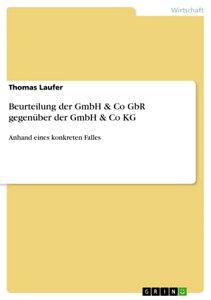Beurteilung der GmbH & Co GbR gegen?ber der GmbH & Co KGAnhand eines konkreten Falles【電子書籍】[ Thomas Laufer ]