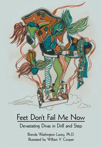 Feet Don't Fail Me NowDevastating Divas in Drill and Step【電子書籍】[ Brenda Washington Lacey ]