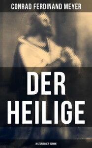 Der Heilige: Historischer RomanDie Geschichte eines politischen Mord: Thomas Becket und Henry II. von England【電子書籍】[ Conrad Ferdinand Meyer ]