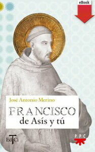 Francisco de As?s y t?【電子書籍】[ Jos? Antonio Merino Abad ]