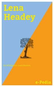 e-Pedia: Lena HeadeyLena Headey (born 3 October 1973) is an English actress and voice actress【電子書籍】[ Wikipedia contributors ]