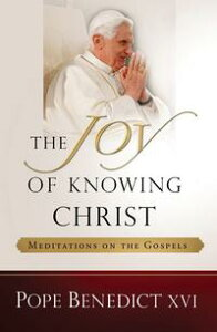 The Joy of Knowing Christ: Meditations on the Gospels【電子書籍】[ Pope Benedict XVI ]
