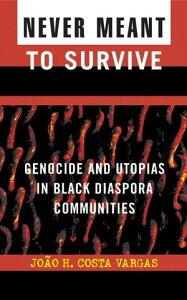Never Meant to SurviveGenocide and Utopias in Black Diaspora Communities【電子書籍】[ Joao H. Costa Vargas ]